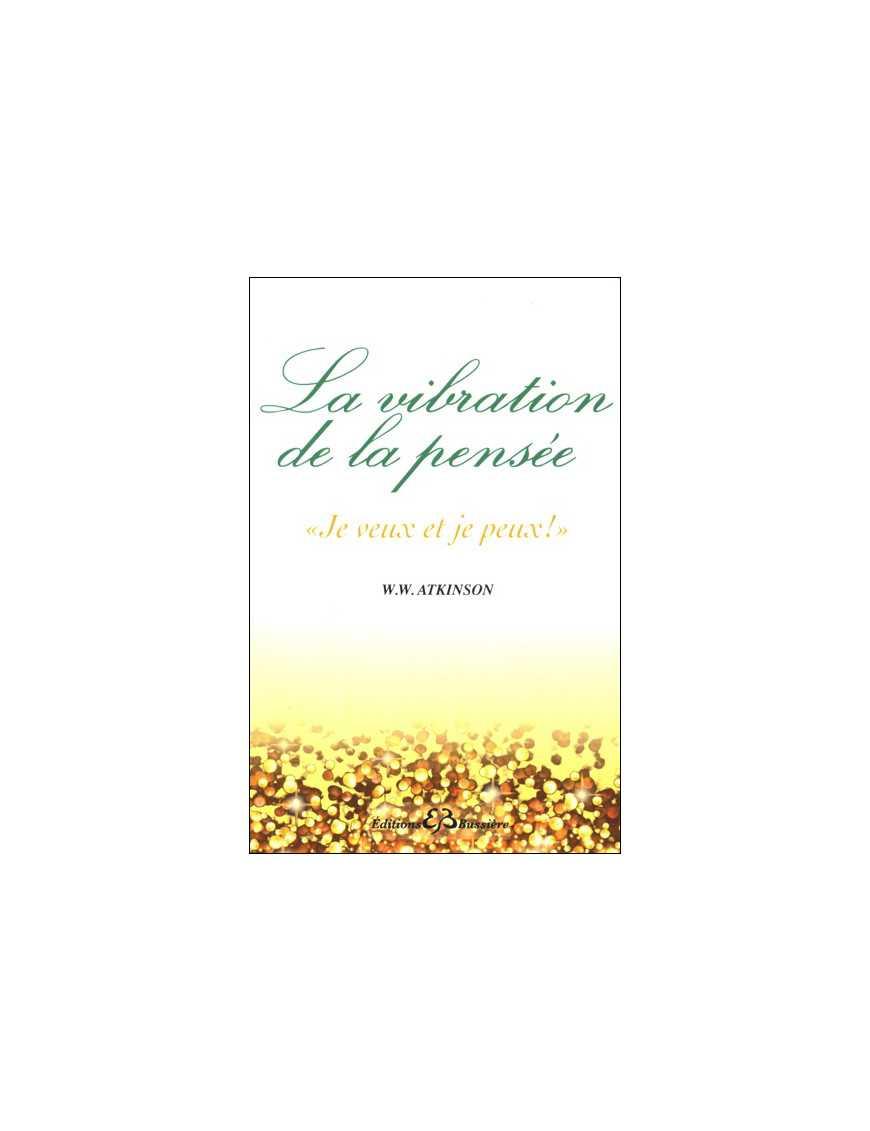 Vibration de la pensée - La loi d'attraction dans le monde de la pensée - Edition Bussière