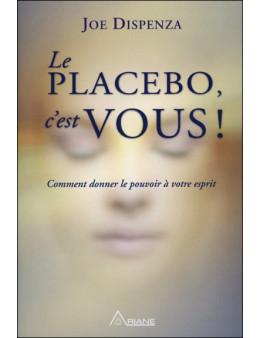 Le placebo, c'est vous ! Comment donner le pouvoir à votre esprit - Ed. Ariane