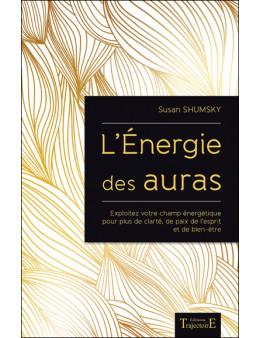 L'Energie des auras - Exploitez votre champ énergétique pour plus de clarté, de paix de l'esprit et de bien-être - Ed. Trajectoi
