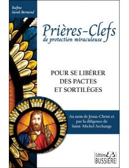 Prières-Clefs de protection miraculeuse - Pour se libérer des pactes et sortilèges - Ed. Bussière