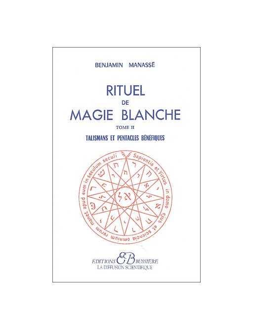 Rituel de magie blanche - Tome 2 : Talismans et pentacles bénéfiques
