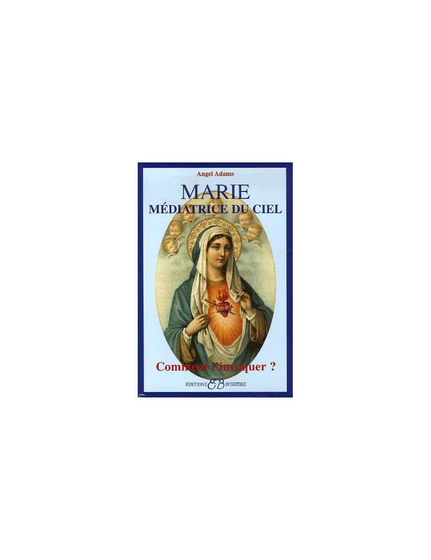 Marie Médiatrice du Ciel - Comment l'invoquer ?