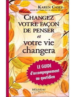 Changez votre façon de penser et votre vie changera - Le Guide