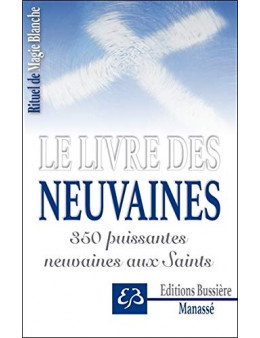 Le livre des neuvaines - 350 puissantes neuvaines aux Saints