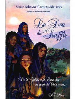 Le Don du souffle - De la Galilée à la Camargue une disciple du Christ