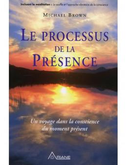 Le processus de la présence - Un voyage dans la conscience