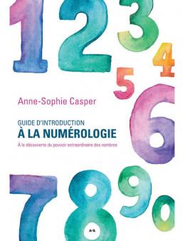Guide d'introduction à la numérologie - A la découverte du pouvoir extraordinaire des nombres