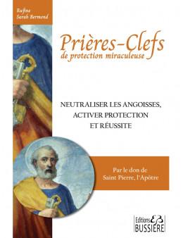 Prières-clefs de protection miraculeuse - Neutraliser les angoisses, activer protection et réussite