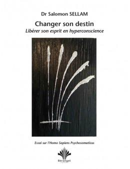 Changer son destin - Libérer son esprit en hyperconscience