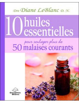 10 huiles essentielles pour soulager 50 malaises courants