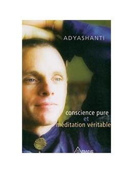 Conscience pure et méditation véritable (Livre + CD) - Adyashanti - Edition Ariane
