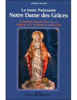 La toute puissante Notre Dame des Grâces - L'infinie protection de la vierge...