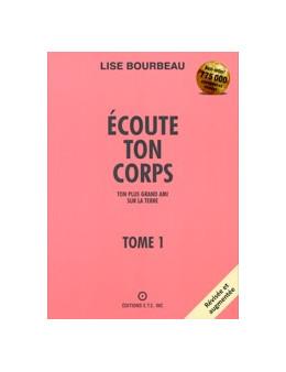 Écoute ton corps - Tome 1 : Ton plus grand ami sur la Terre - Lise Bourbeau - Edition Etc