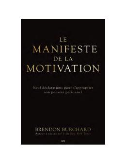 Le manifeste de la motivation - Neuf déclarations pour s'approprier son pouvoir personnel