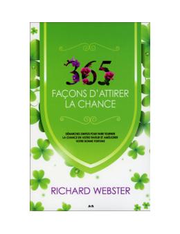 365 façons d'attirer la chance - Démarches simples pour faire tourner la chance...