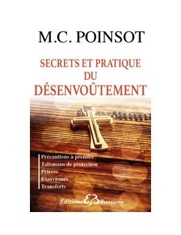 Secrets et pratique du désenvoûtement - Précautions à prendre - Talismans de protection...