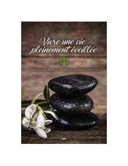 Vivre une vie pleinement éveillée - 108 exercices pour vivre une vie divinement inspirée