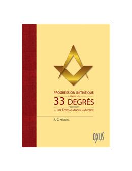 Progression initiatique à travers les 33 degrés du Rite Ecossais Ancien et Accepté - R. -C. Huqloosa