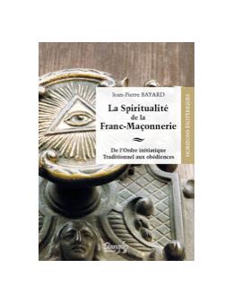 La Spiritualité de la Franc-Maçonnerie - Jean-Pierre BAYARD
