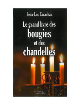 Le grand livre des bougies et des chandelles - Jean-Luc CARADEAU