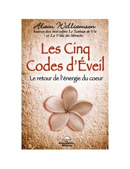 Les Cinq Codes d'Eveil - Le retour de l'énergie du coeur - Alain WILLAMSON