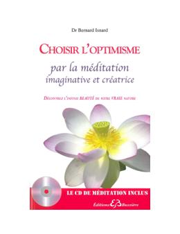Choisir l'optimisme par la méditation imaginative et créatrice - Livre + CD - Dr Bernard ISNARD