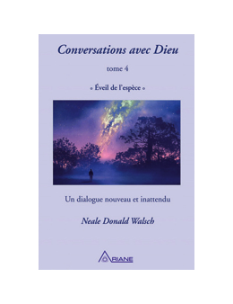 Conversations avec Dieu T4 - Eveil de l'espèce - Un dialogue nouveau et inattendu - Neale Donald WALSCH