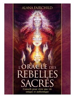 L'oracle des rebelles sacrés - Conseils pour vivre une vie unique et authentique - Alana FAIRCHILD
