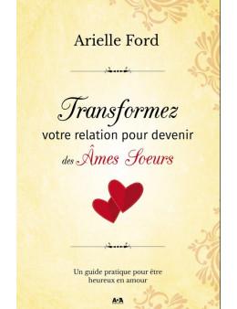 TRANSFORMEZ VOTRE RELATION POUR DEVENIR DES ÂMES SOEURS - Arielle Ford DG627