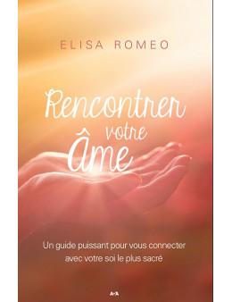 Rencontrez votre âme - Un guide puissant pour vous connecter avec votre partie sacrée - Elisa ROMEO
