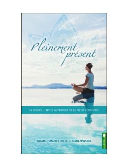 Pleinement présent - La science, l'art et la pratique de la pleine conscience - Susan L. Smalley et Diana Winston