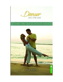 Danser avec l'être aimé - Ouvrez votre coeur aux leçons de l'amour - Paul FERRINI