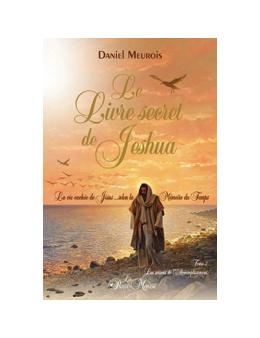 Le livre secret de Jeshua Tome 2 - La vie cachée de Jésus selon la Mémoire du Temps - Daniel MEUROIS