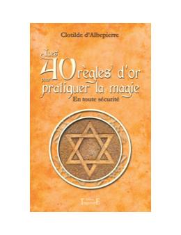 Les 40 règles d'or pour pratiquer la magie - En toute sécurité - Clotilde D'ALBEPIERRE