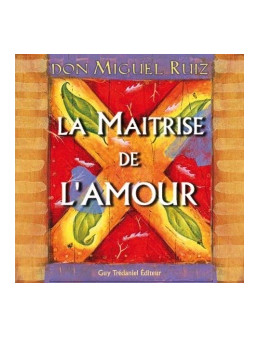 La Maîtrise de l'amour -  Miguel DON RUIZ