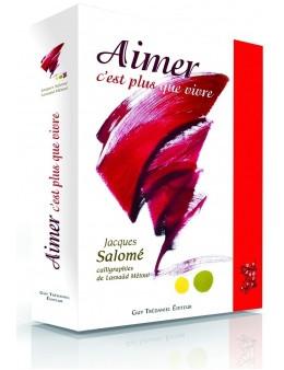 Aimer c'est plus que vivre -  Jacques SALOMÉ - Calligraphies Lassaad METOUL - Agenda perpétuelle