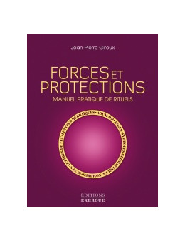 Forces et protections, manuel pratique de rituels - Jean-Pierre GIROU -Exergue