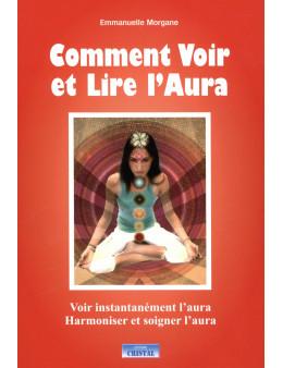 Comment voir et lire l'aura - Emmanuelle MORGANE - Editions CRISTAL