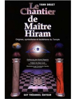 Le chantier de Maitre Hiram DRUET YANN Ed.Tredaniel