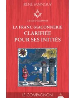 LA FRANC-MACONNERIE CLARIFIEE POUR SES INITIES -MAINGUY IRENE Ed. Dervy