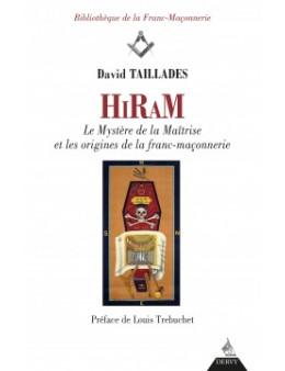 HIRAM LES MYSTERES DE LA MAITRISE ET LES ORIGINES DE LA FRANC-MACONNERIE TAILLADES DAVID Ed.DERVY