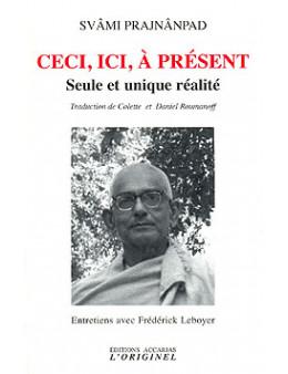 Ceci ici à présent - prajnananpad swami - Ed.Originel Accari