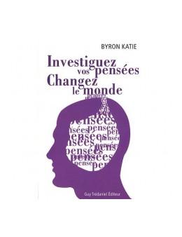 Investiguez vos pensees changez le monde - Katie Byron - Ed. Tredaniel