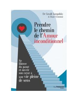 Prendre le chemin de l'amour inconditionnel Gerald G. JAMPOLSKY, Diane CIRINCIONE - Ed. Trédaniel