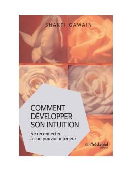 Comment developper son intuition - Shakti Gawain - Ed. tredaniel
