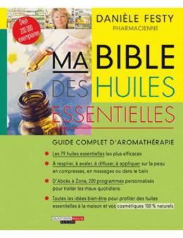 Ma Bible des Huiles Essentielles - Festy Danielle - Ed. Leduc. S