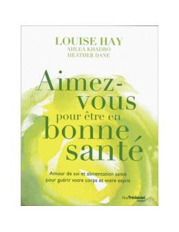 Aimez-vous pour être en bonne santé - Louis Hay - Ed Trédaniel