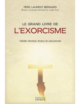 Le grand livre de l'exorcisme - Père Laurent Bernard - Ed Exergue