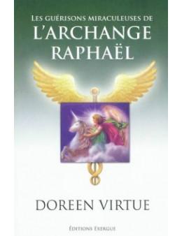 Les guérisons miraculeuses de l'archange Raphaël - Doreen Virtue - Ed Exergue