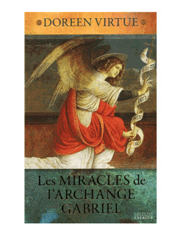 Les miracles de l'archange Gabriel - Doreen Virtue - Ed Exergue